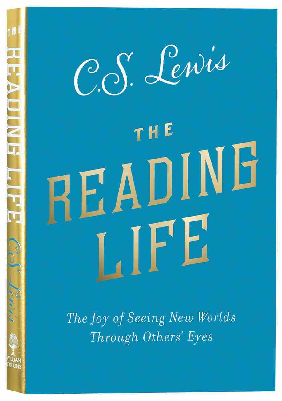 The Reading Life: The Joy of Seeing New Worlds Through Others' Eyes Paperback