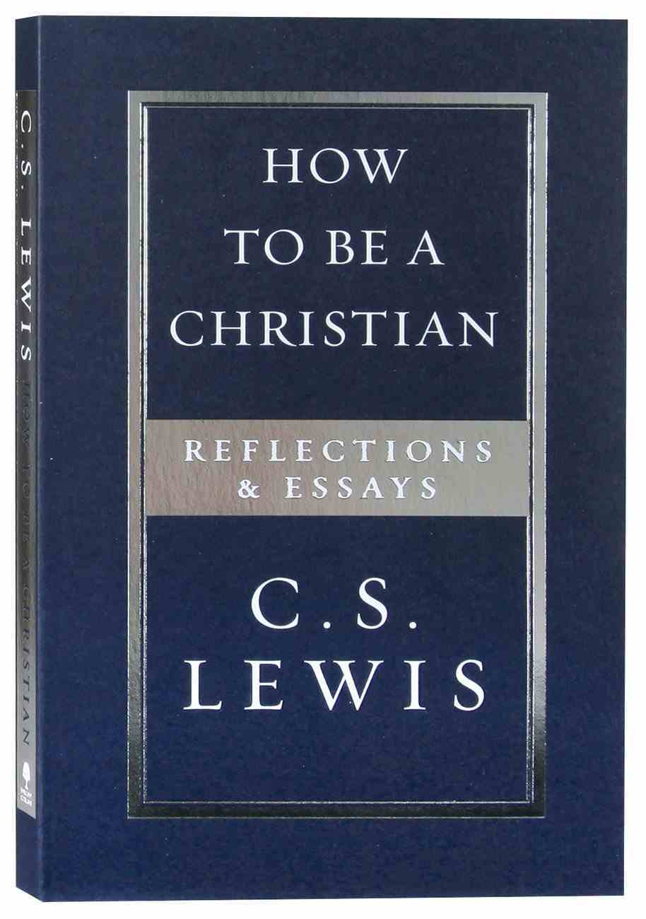 How to Be a Christian: Reflections & Essays Paperback
