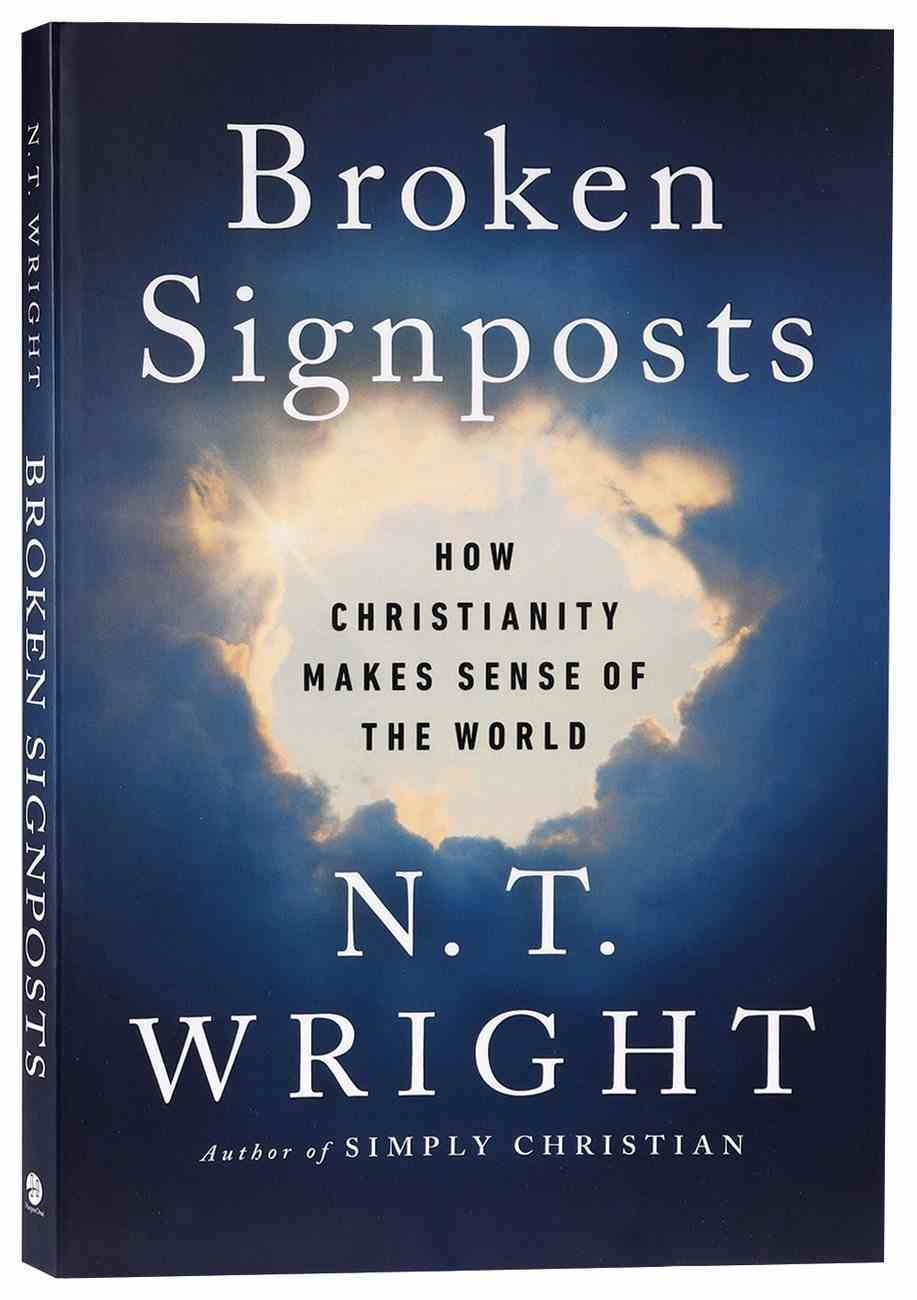 Broken Signposts: How Christianity Makes Sense of the World Paperback
