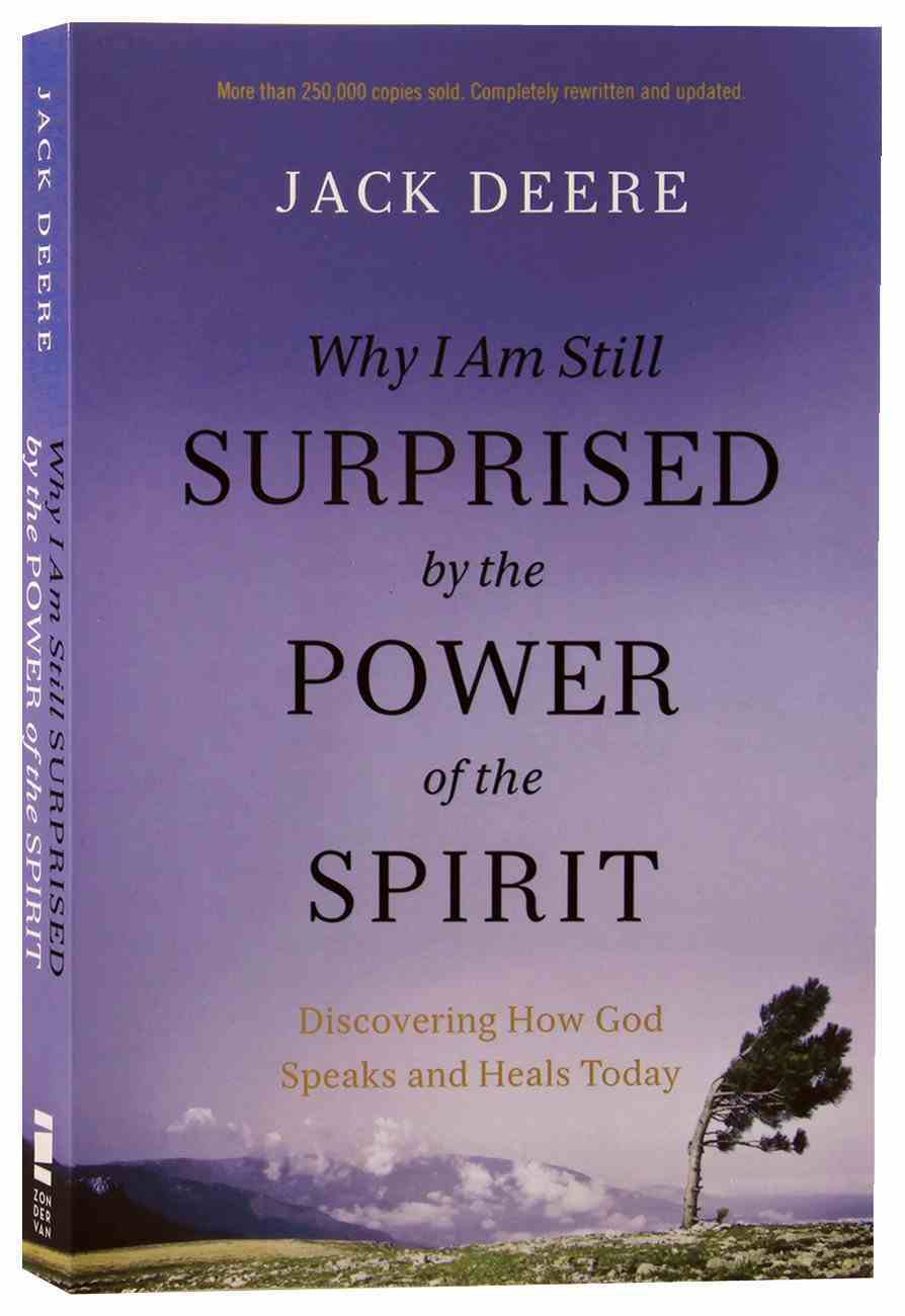 Why I Am Still Surprised By the Power of the Spirit: Discovering How God Speaks and Heals Today Paperback