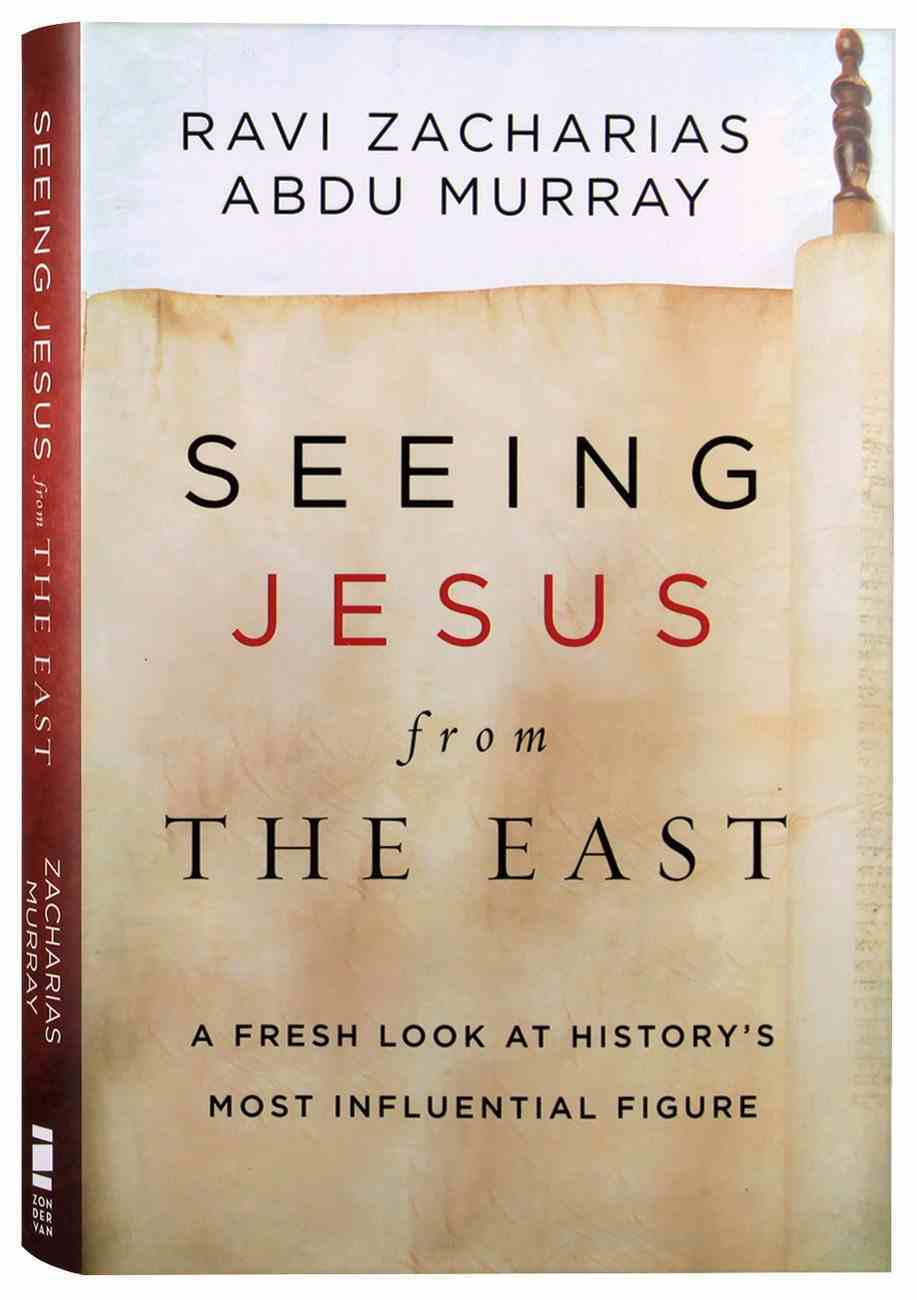 Seeing Jesus From the East: A Fresh Look At History's Most Influential Figure Hardback