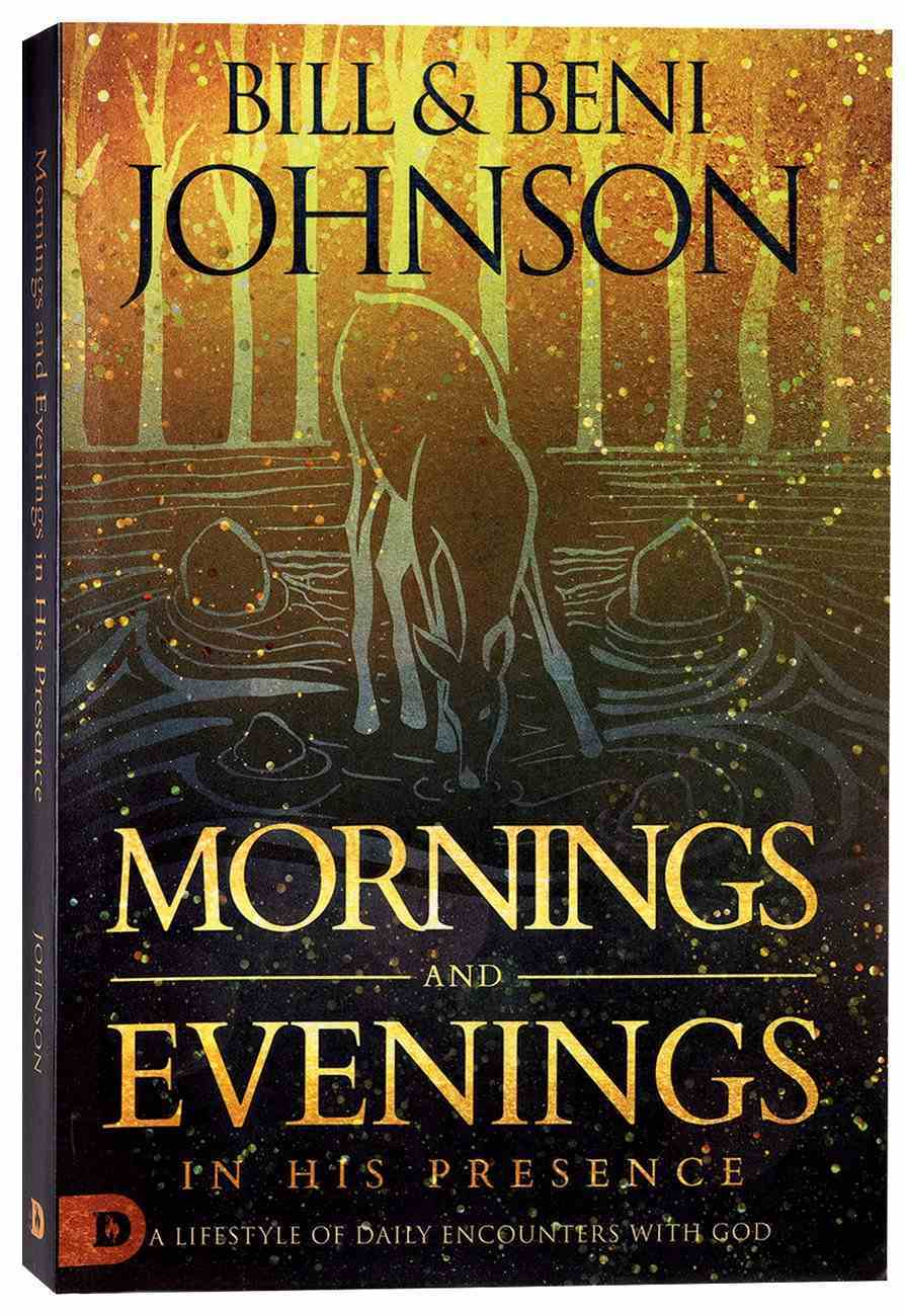 Mornings and Evenings in His Presence: A Lifestyle of Daily Encounters With God Paperback