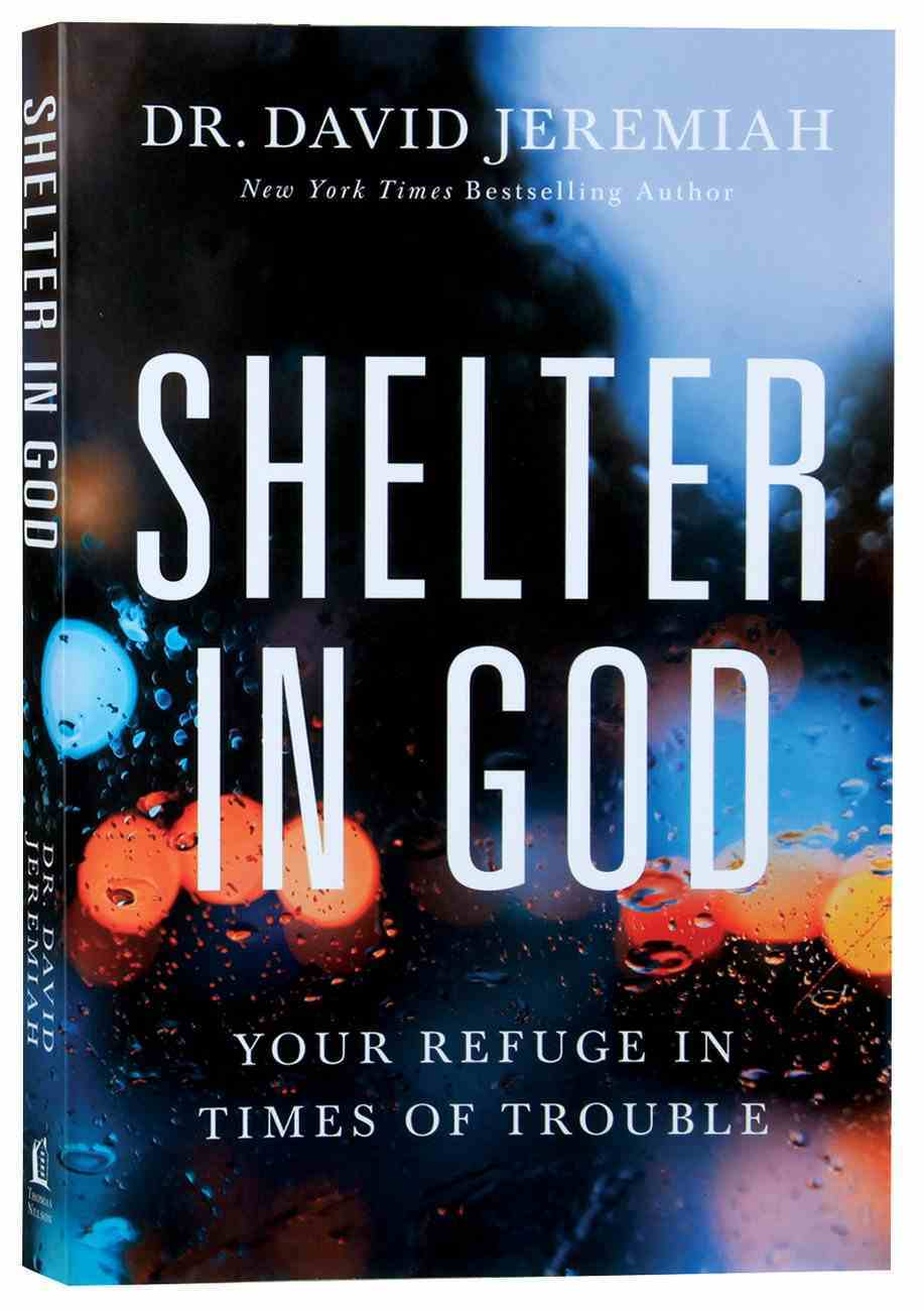 Shelter in God: Your Refuge in Times of Trouble Paperback