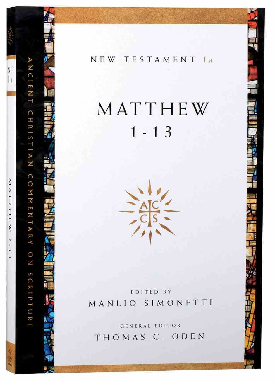 Accs NT: Matthew 1-13 (Ancient Christian Commentary On Scripture: New Testament Series) Paperback