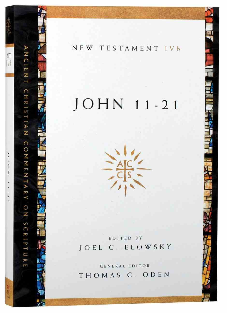 Accs NT: John 11-21 (Ancient Christian Commentary On Scripture: New Testament Series) Paperback