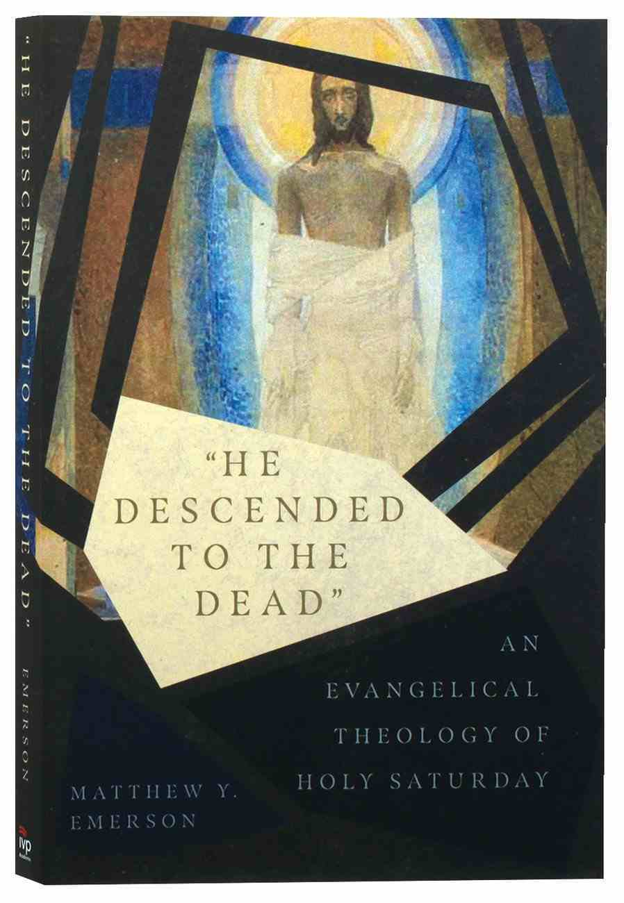 """He Descended to the Dead"": An Evangelical Theology of Holy Saturday Paperback"
