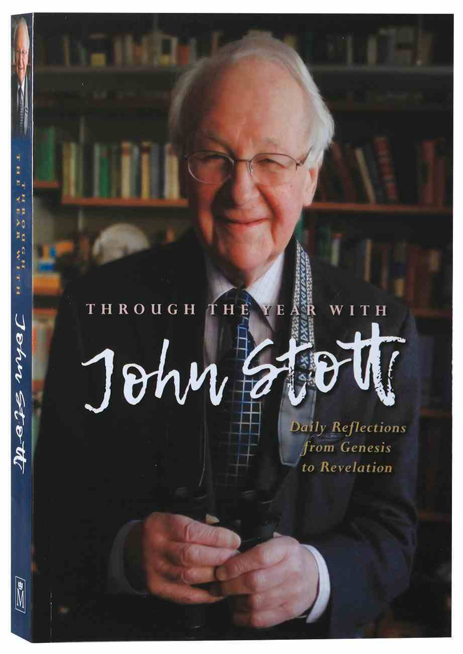 Through the Year With John Stott: Daily Reflections From Genesis to Revelation Paperback