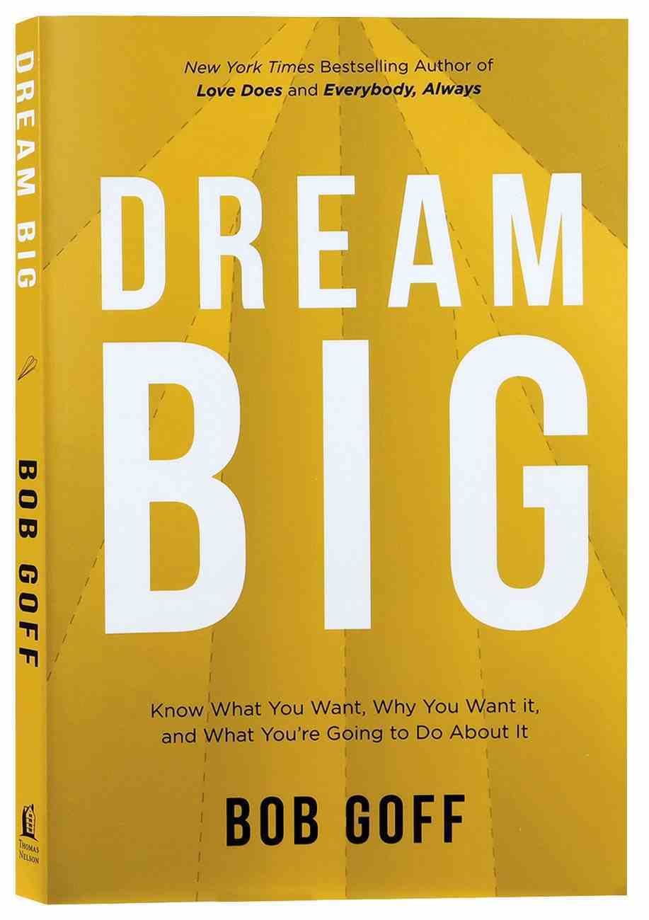 Dream Big: Figure Out What You Want, Why You Want It, and What You're Going to Do About It Paperback