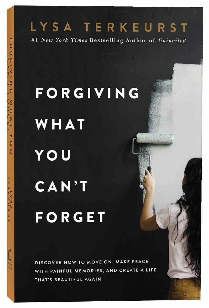 Forgiving What You Can't Forget: Discover How to Move On, Make Peace With Painful Memories, and Create a Life That's Beautiful Again Paperback