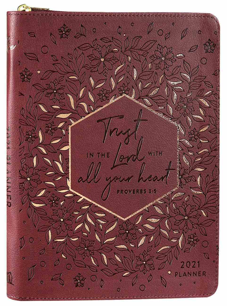 2021 16-Month Diary/Planner: Trust in the Lord With All Your Heart (Zippered/Burgundy) (Prov 3:5) Imitation Leather