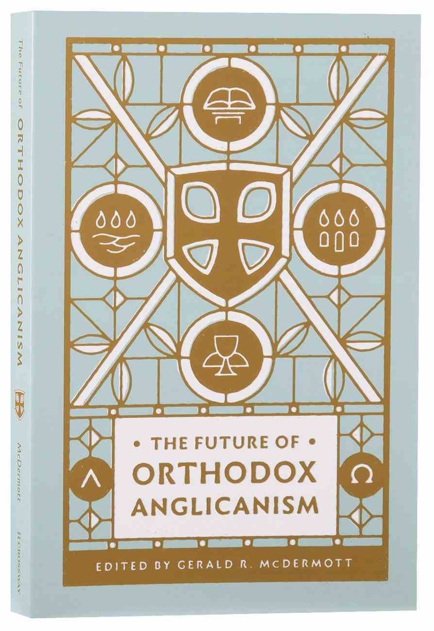 The Future of Orthodox Anglicanism Paperback