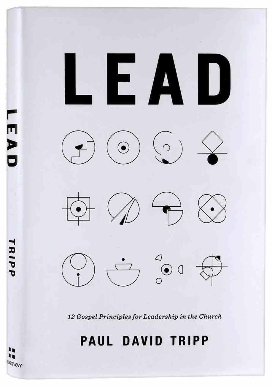 Lead: 12 Gospel Principles For Leadership in the Church Hardback