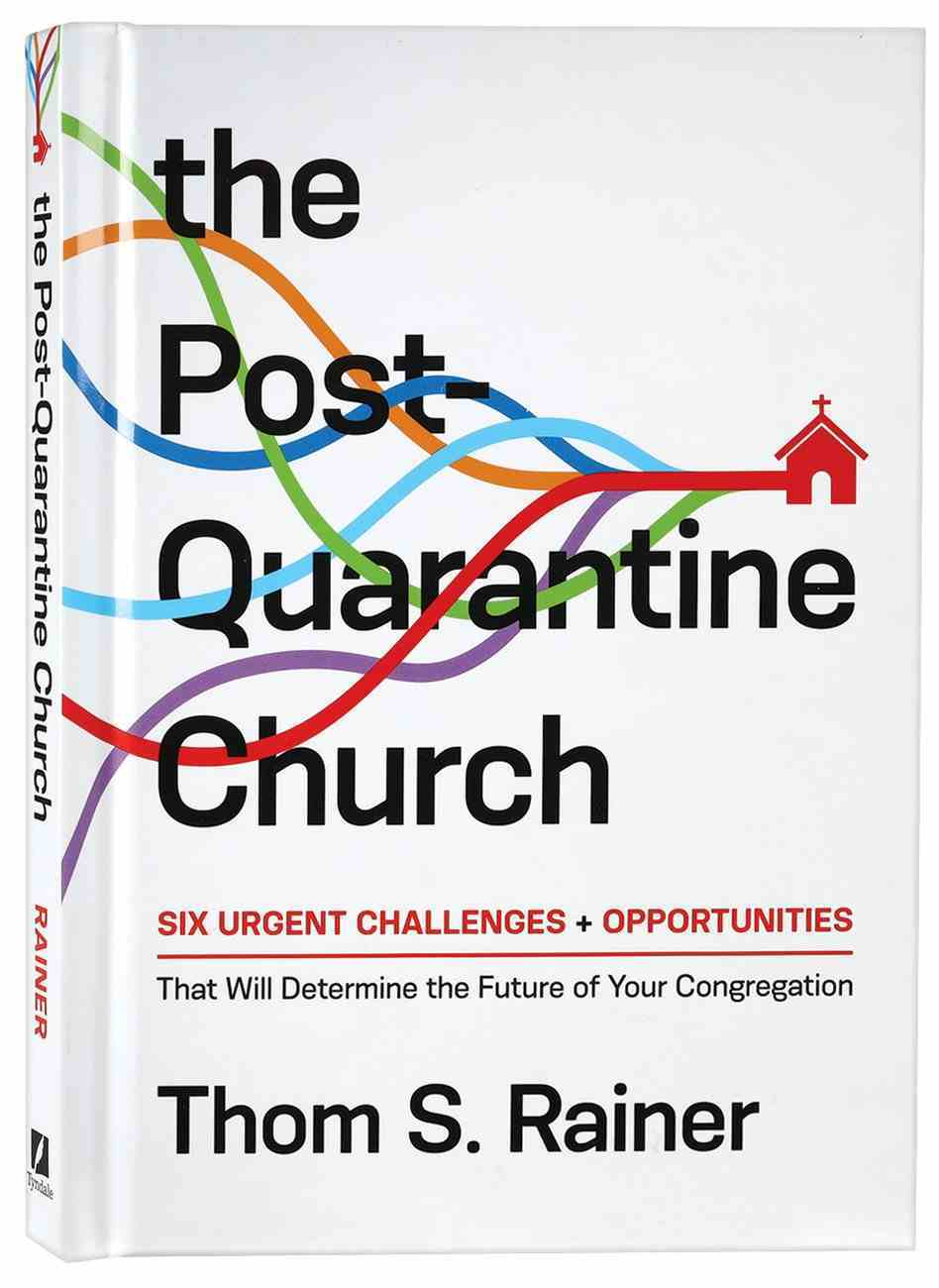 The Post-Quarantine Church: Six Urgent Challenges + Opportunities That Will Determine the Future of Your Congregation Hardback