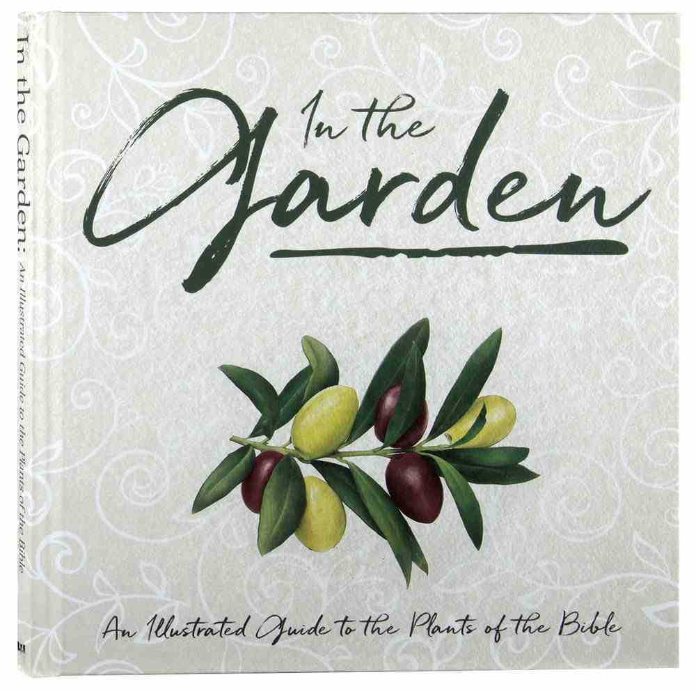 In the Garden: A Collection of Botanical Scripture Verses: An Illustrated Guide to the Plants of the Bible Hardback