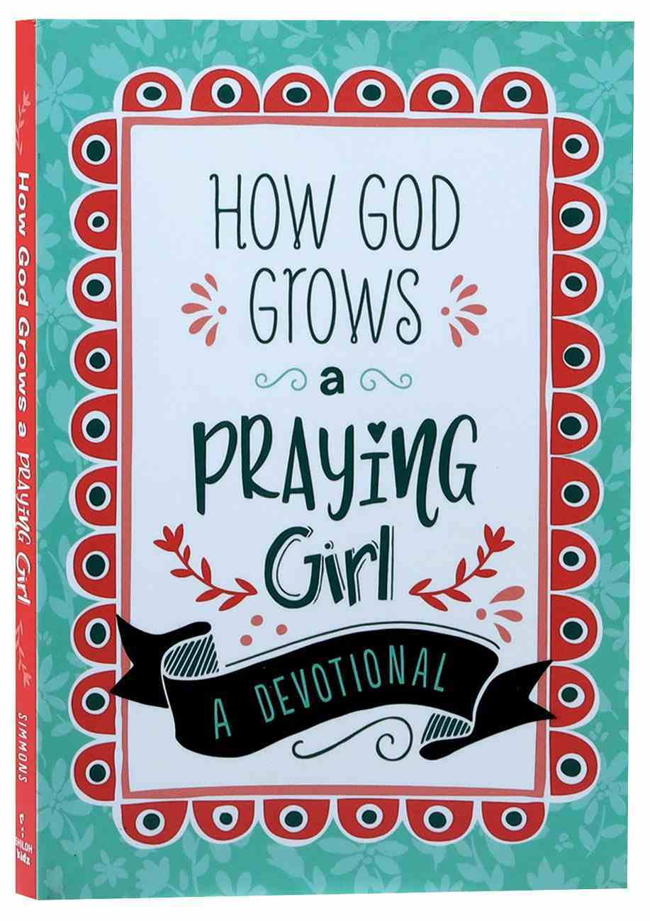 How God Grows a Praying Girl: A Devotional (Courageous Girls Series) Paperback