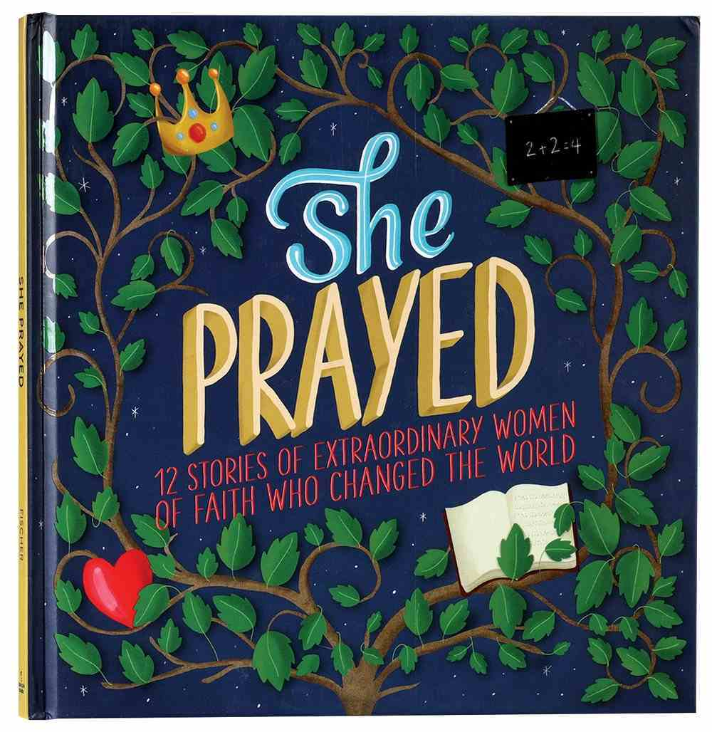 She Prayed: 12 Stories of Extraordinary Women of Faith Who Changed the World Hardback