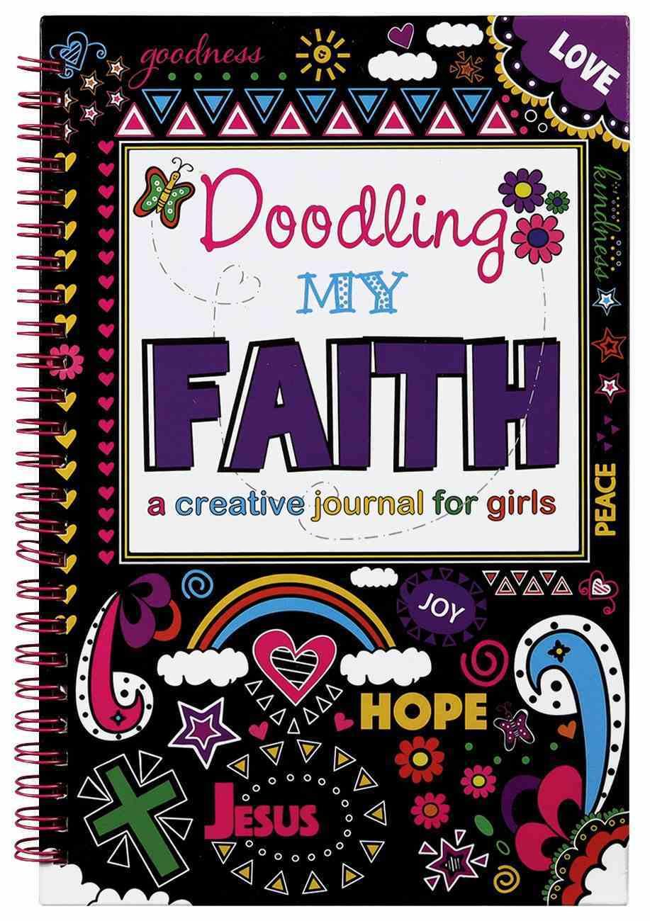 Doodling My Faith: A Creative Journal For Girls Spiral