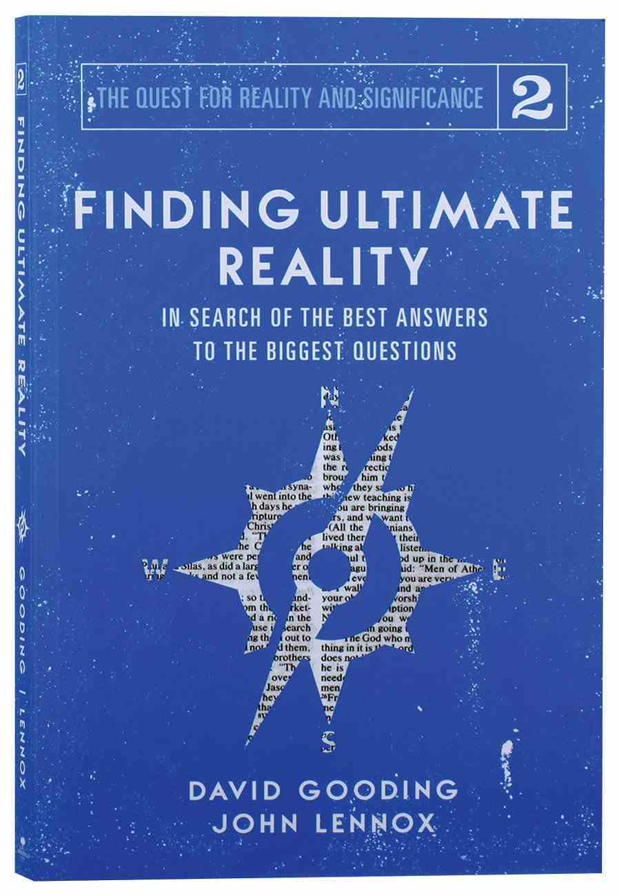 Finding Ultimate Reality: In Search of the Best Answers to the Biggest Questions (#02 in The Quest For Reality And Significance Series) Paperback