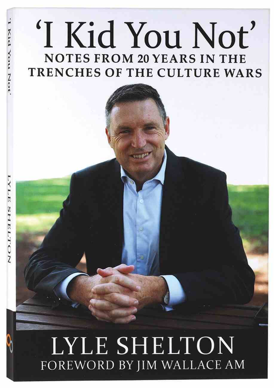 'I Kid You Not': Notes From 20 Years in the Trenches of the Culture Wars Paperback