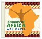 Sounds of Africa: Way Maker CD
