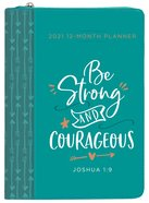 2021 12-month Planner: Be Strong And Courageous (Faux Ziparound) image