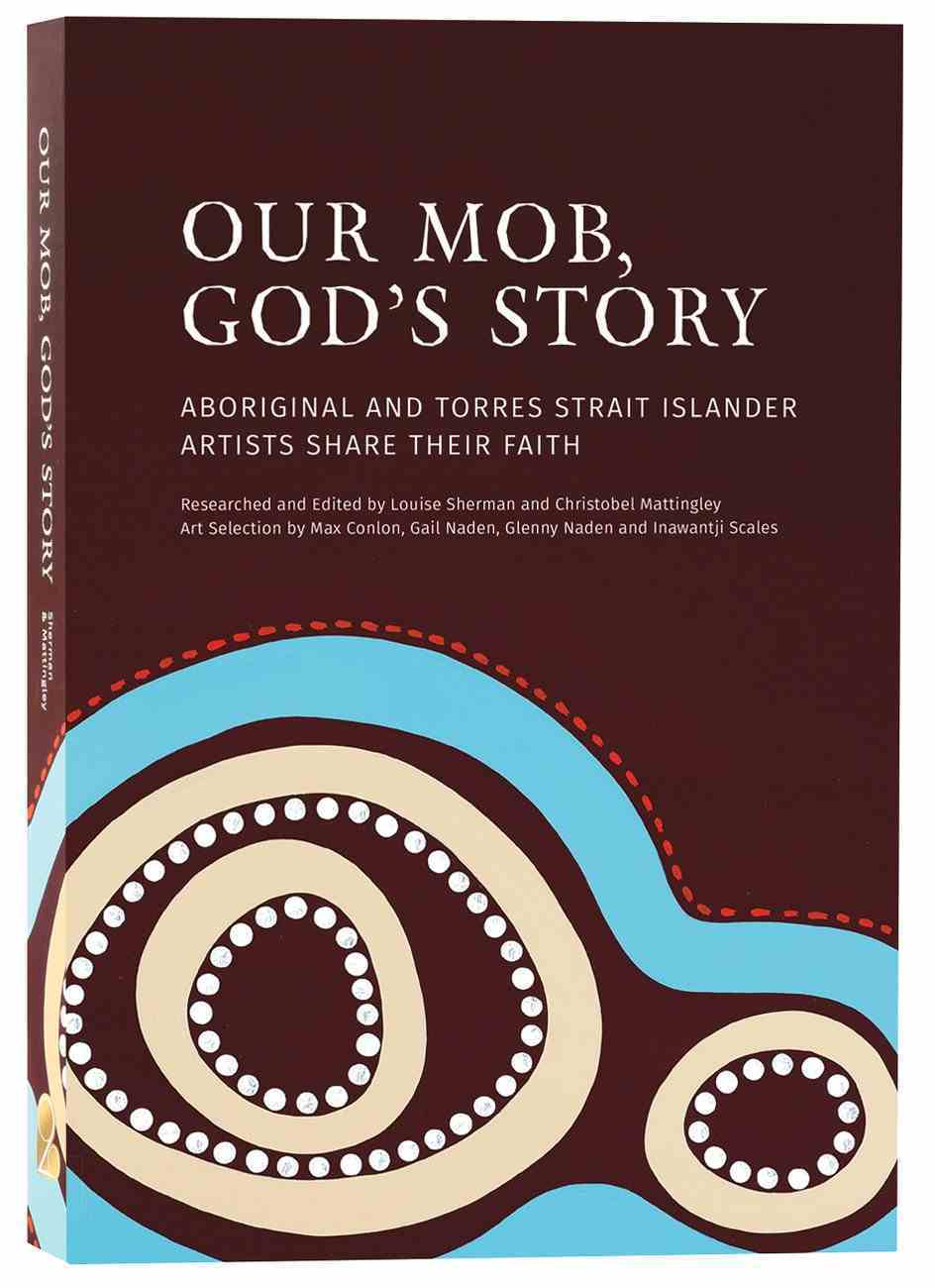 Our Mob, God's Story: Aboriginal and Torres Strait Islander Christianity (With Slip Case) Hardback
