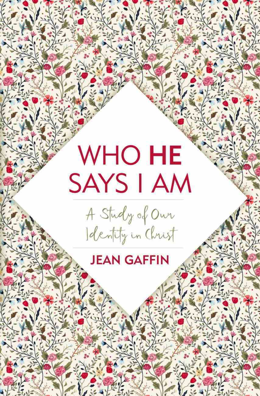 Who He Says I Am: A Study of Our Identity in Christ Paperback