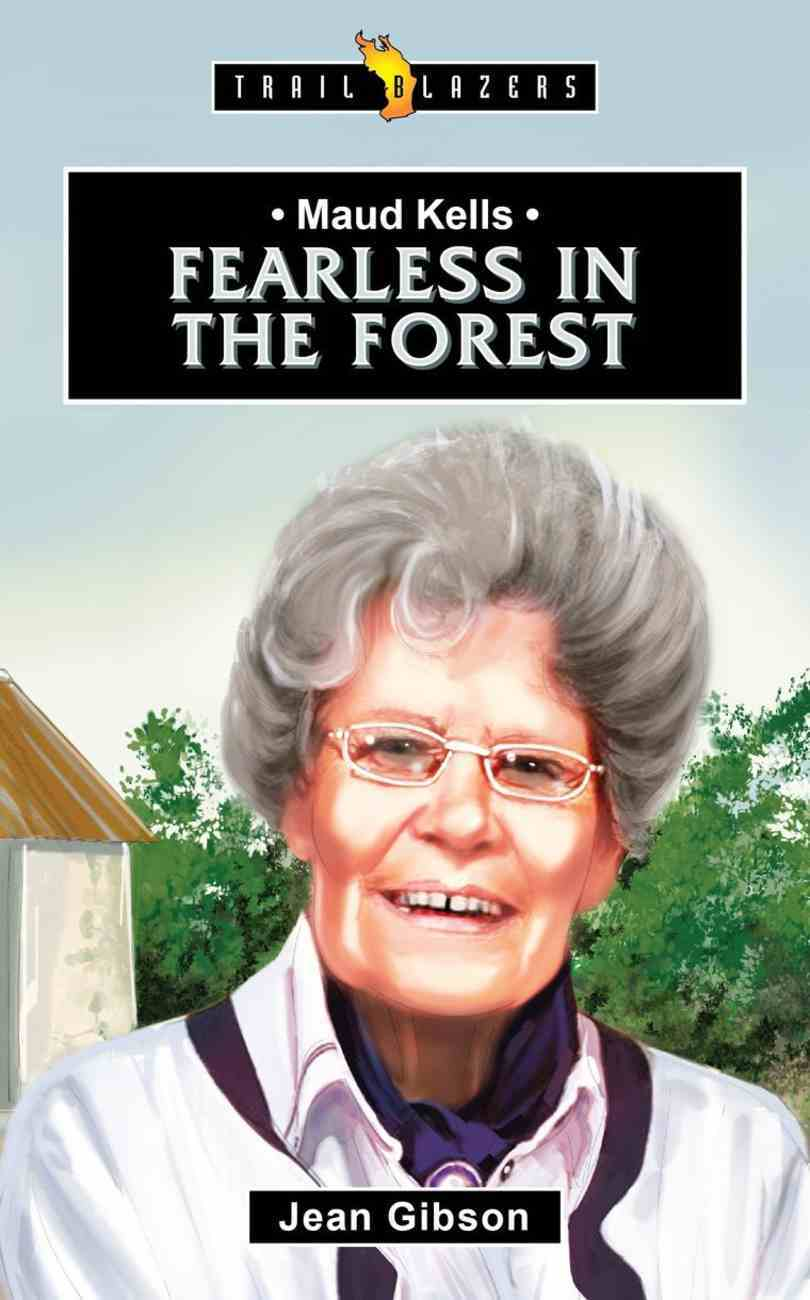 Maud Kells: Fearless in the Forest (Trail Blazers Series) Paperback