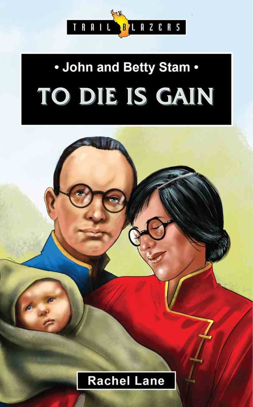 John and Betty Stam: To Die is Gain (Trail Blazers Series) Paperback
