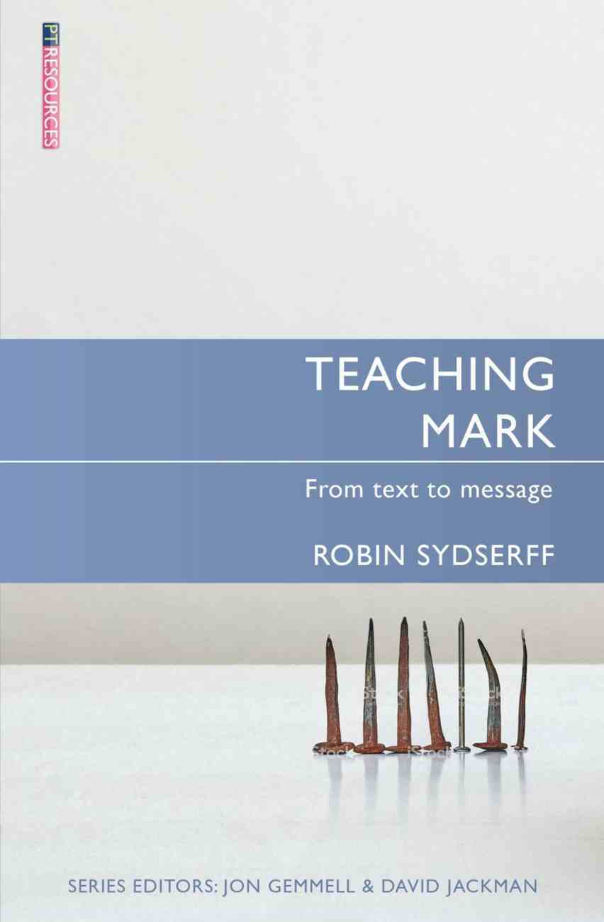 """Teaching Mark: From Text to Message (Proclamation Trust's """"Preaching The Bible"""" Series) Paperback"""