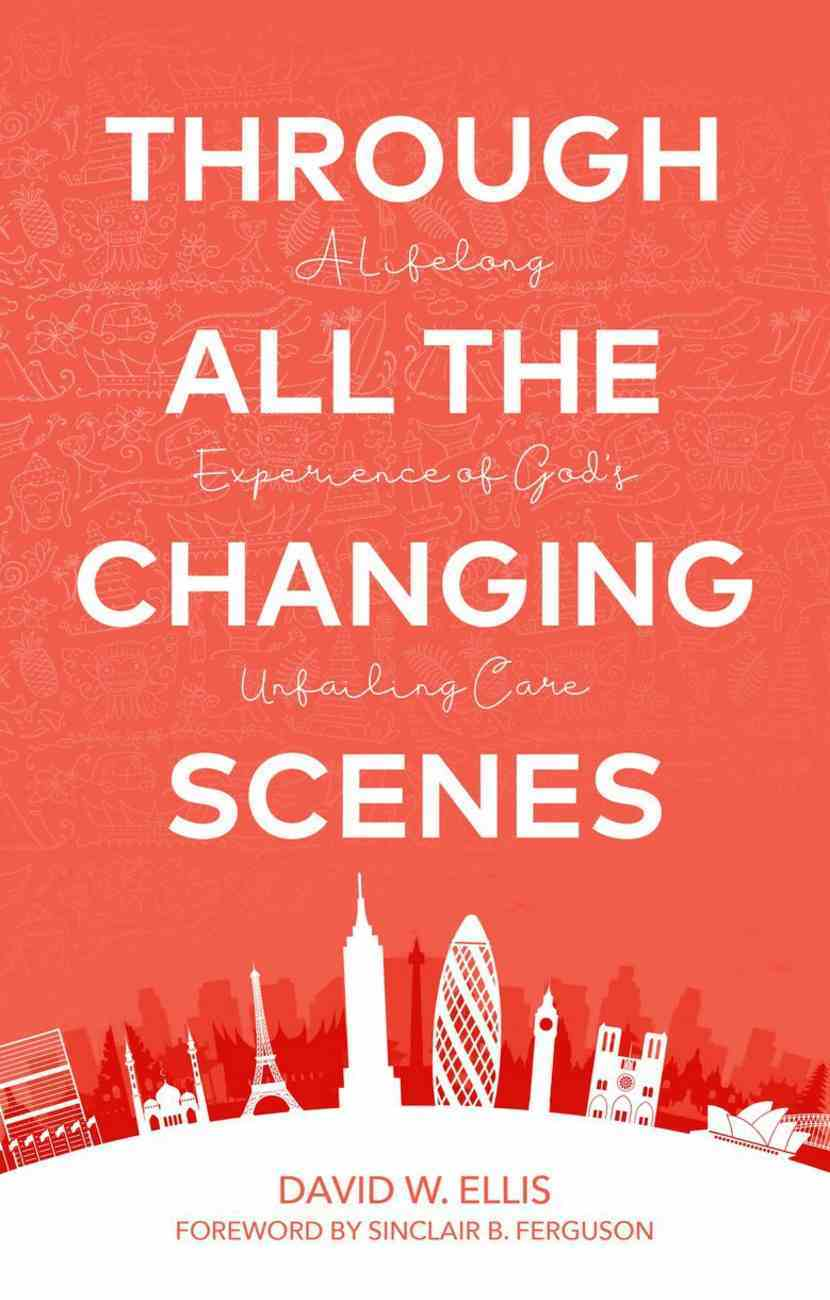 Through All the Changing Scenes: A Lifelong Experience of God's Unfailing Care Paperback