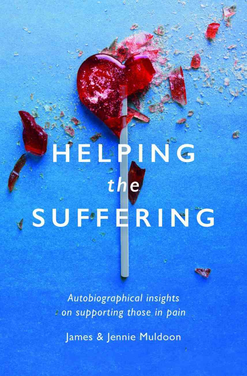 Helping the Suffering: Autobiographical Reflections on Supporting Those in Pain Paperback