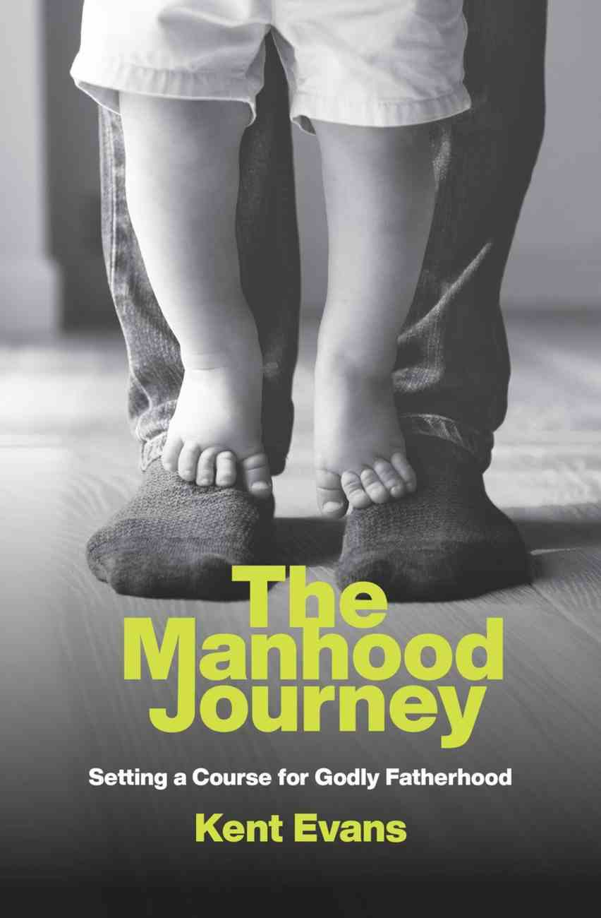 The Manhood Journey: Setting a Course For Godly Fatherhood Paperback