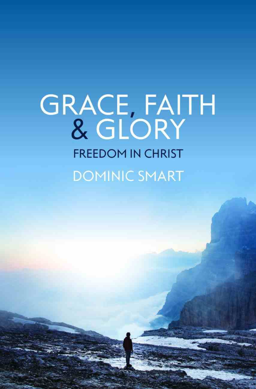 Grace, Faith and Glory: Freedom in Christ Paperback