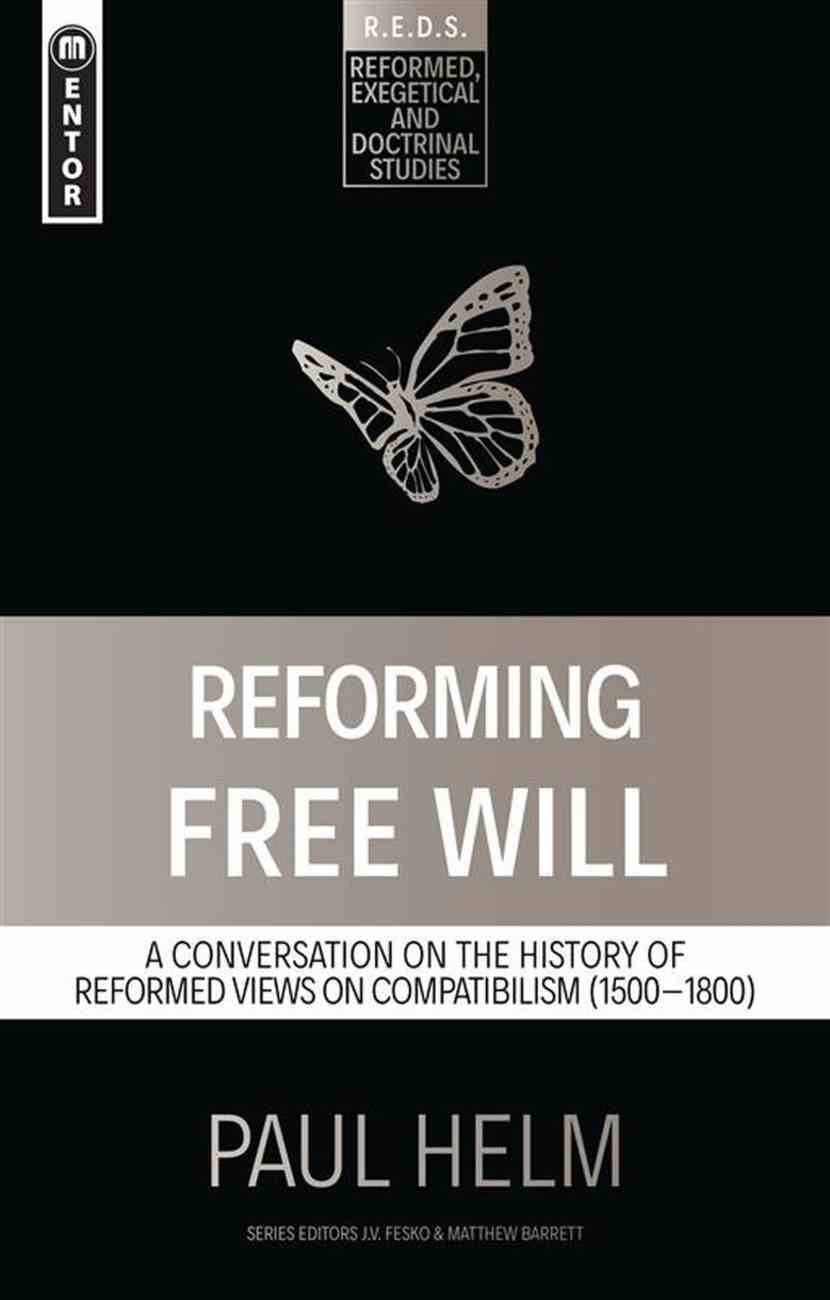 Reforming Free Will: A Conversation on the History of Reformed Views (Reformed, Exegetical And Doctrinal Studies Series) Paperback