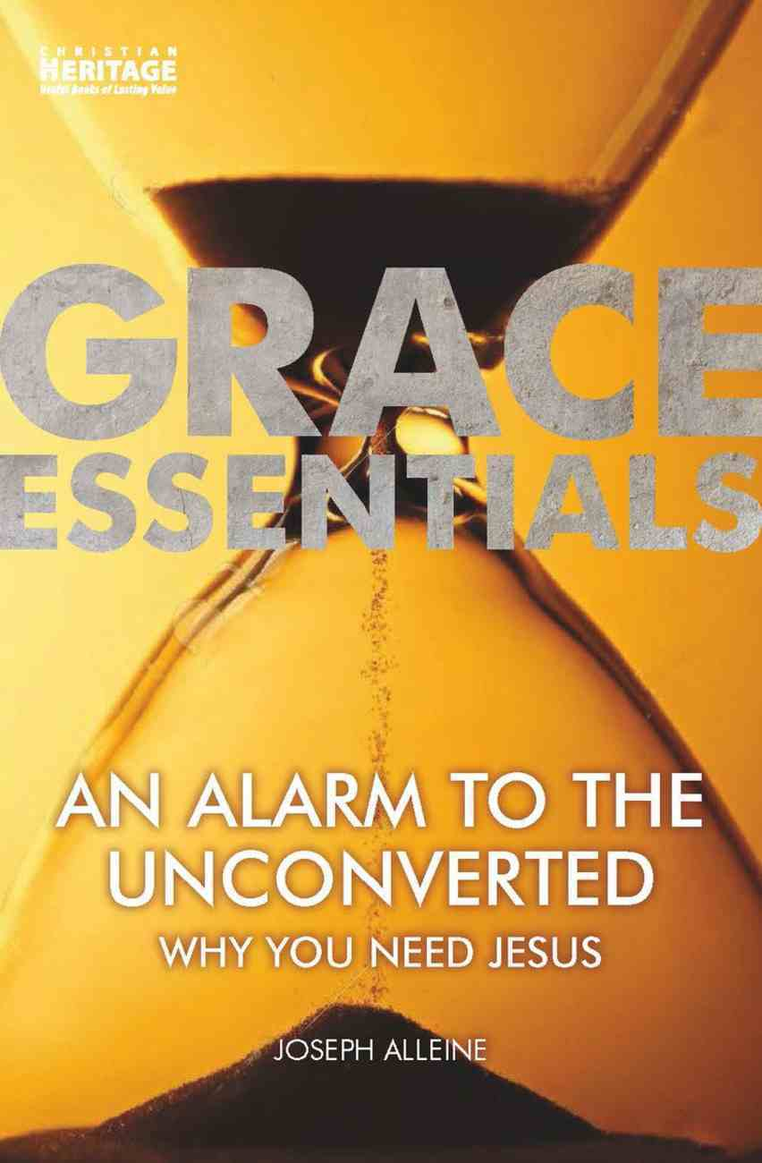 Alarm to the Unconverted, An: Why You Need Jesus (Grace Essentials Series) Paperback