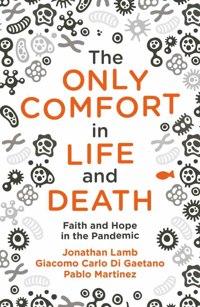 The Only Comfort in Life and Death: Faith and Hope in the Pandemic Paperback