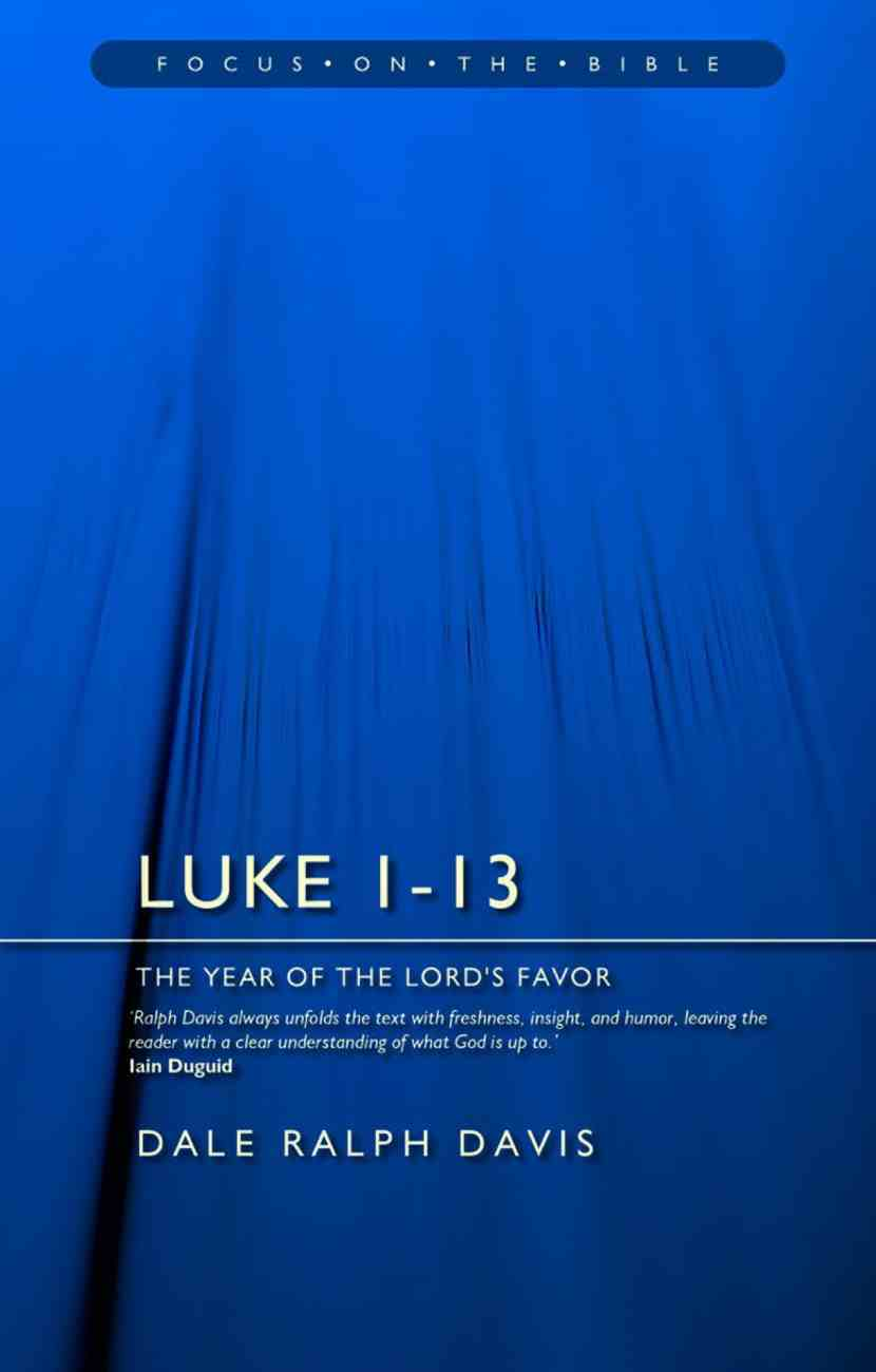 Luke Chapters 1-13 (Volume 1) (Focus On The Bible Commentary Series) Paperback