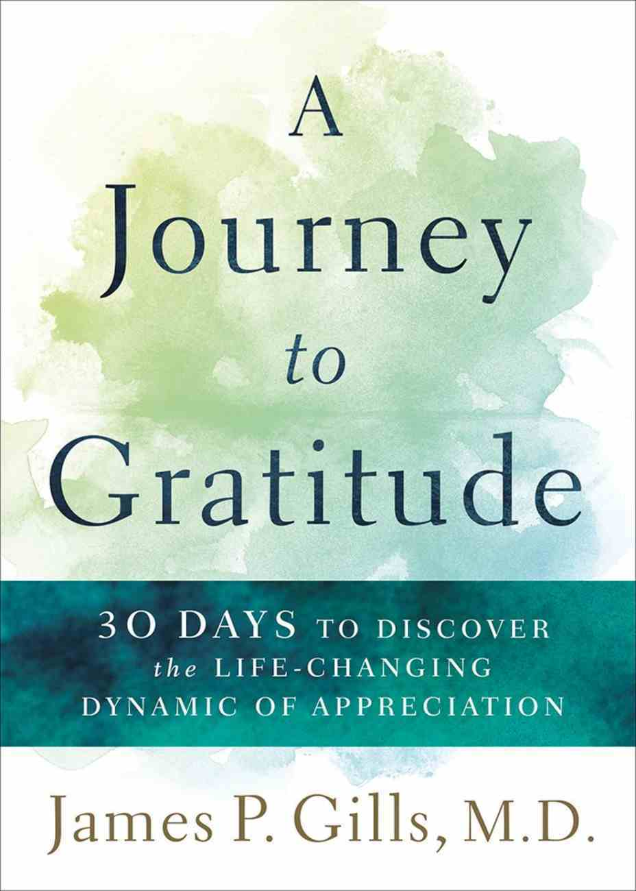 A Journey to Gratitude: 30 Days to Discovering the Life-Changing Dynamic of Appreciation Paperback