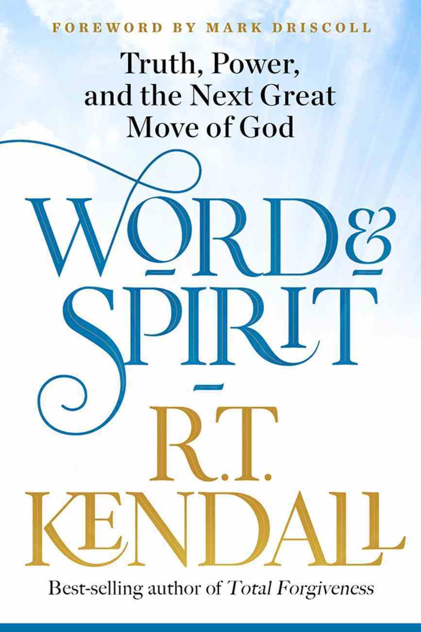 Word and Spirit: Truth, Power, and the Next Great Move of God Paperback
