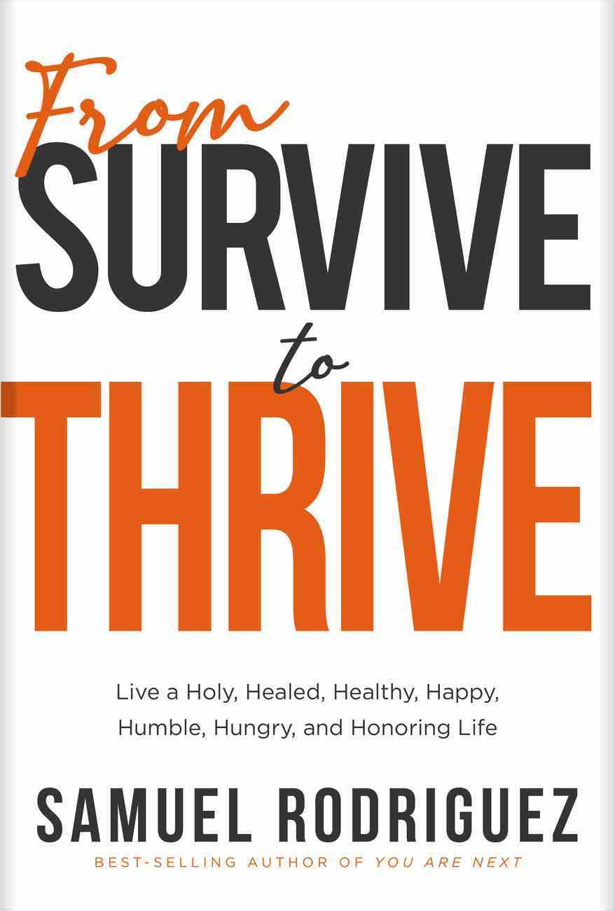 From Survive to Thrive: Live a Holy, Healed, Healthy, Happy, Humble, Hungry, and Honoring Life Hardback