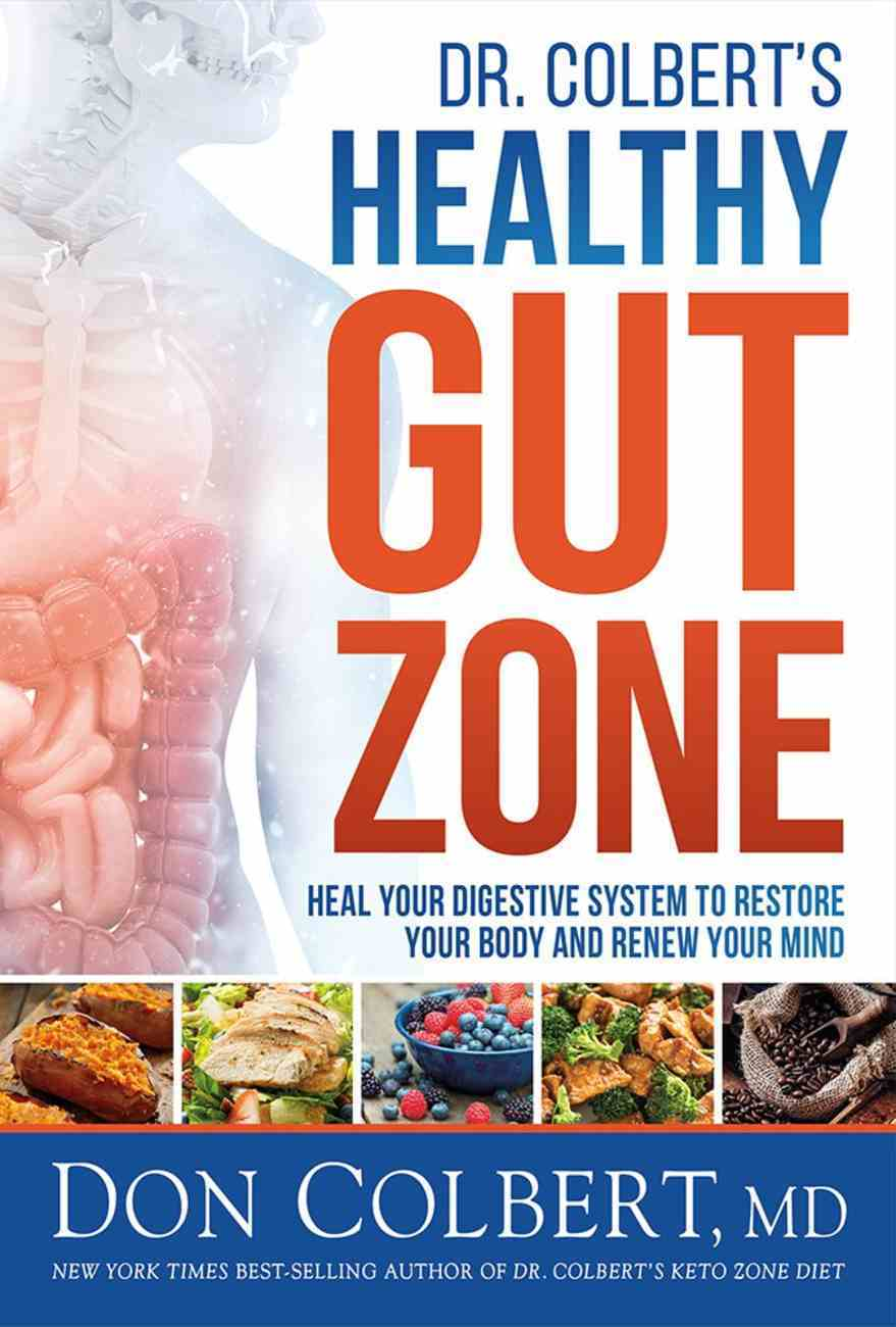 Dr. Colbert's Healthy Gut Zone: Heal Your Digestive System to Restore Your Body and Renew Your Mind Hardback