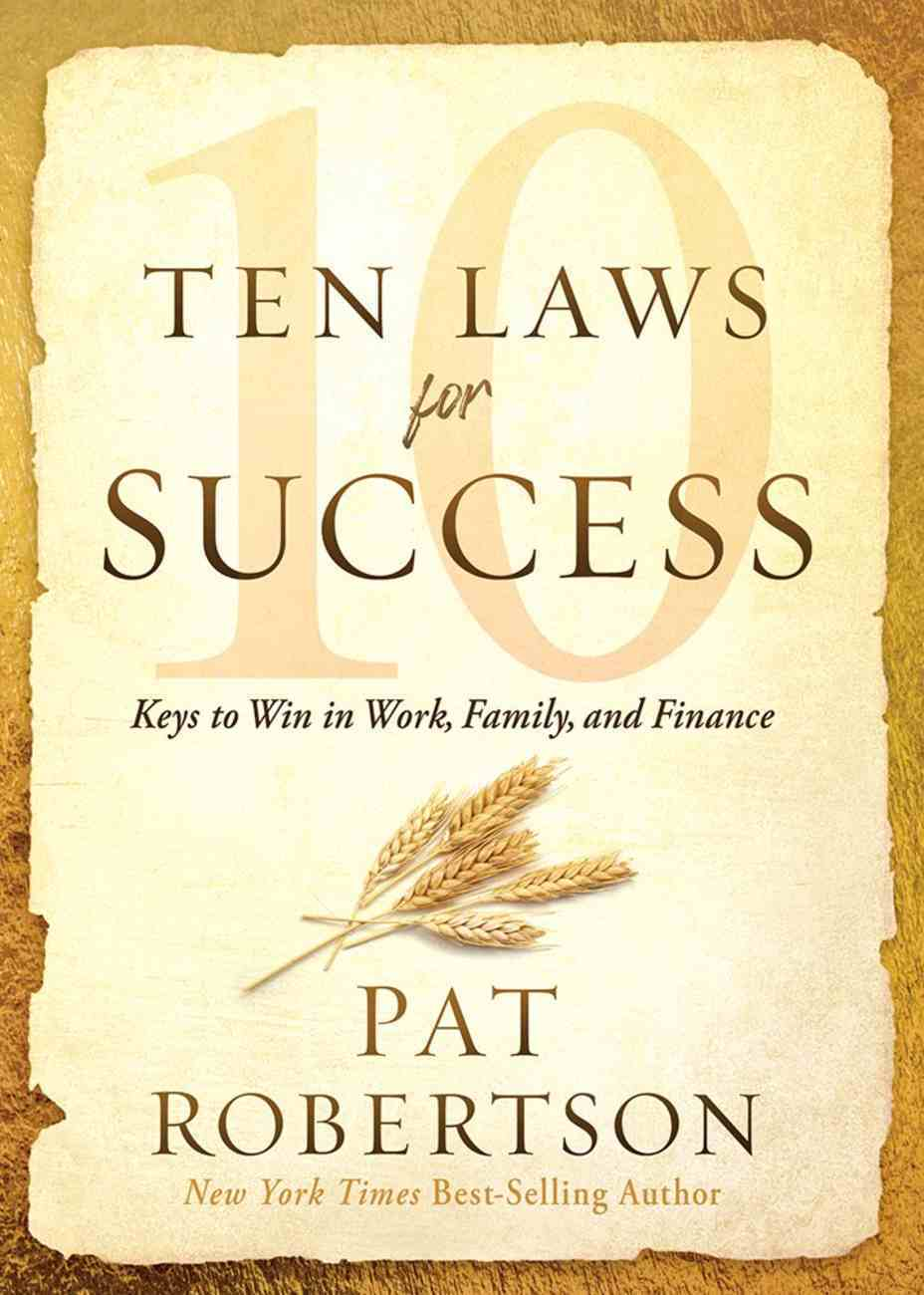 Ten Laws For Success: Keys to Win in Work, Family, and Finance Hardback