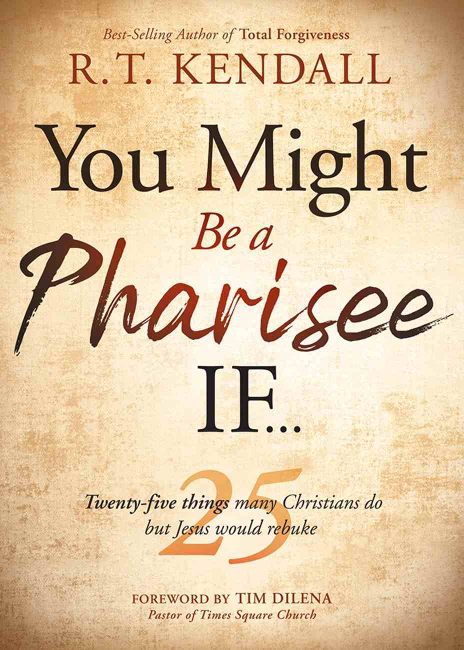 You Might Be a Pharisee If...: Twenty-Five Things Christians Do But Jesus Would Rebuke Paperback