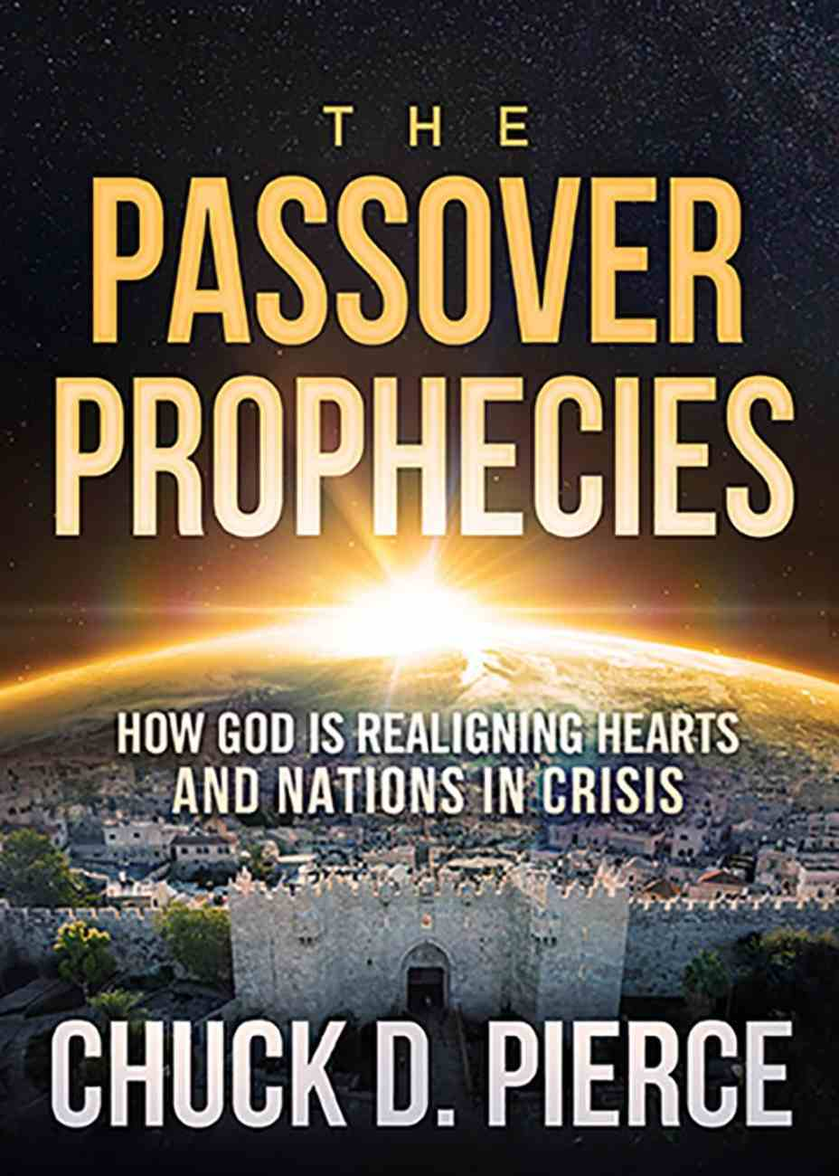 The Passover Prophecies: How God is Realigning Hearts and Nations in Crisis Paperback