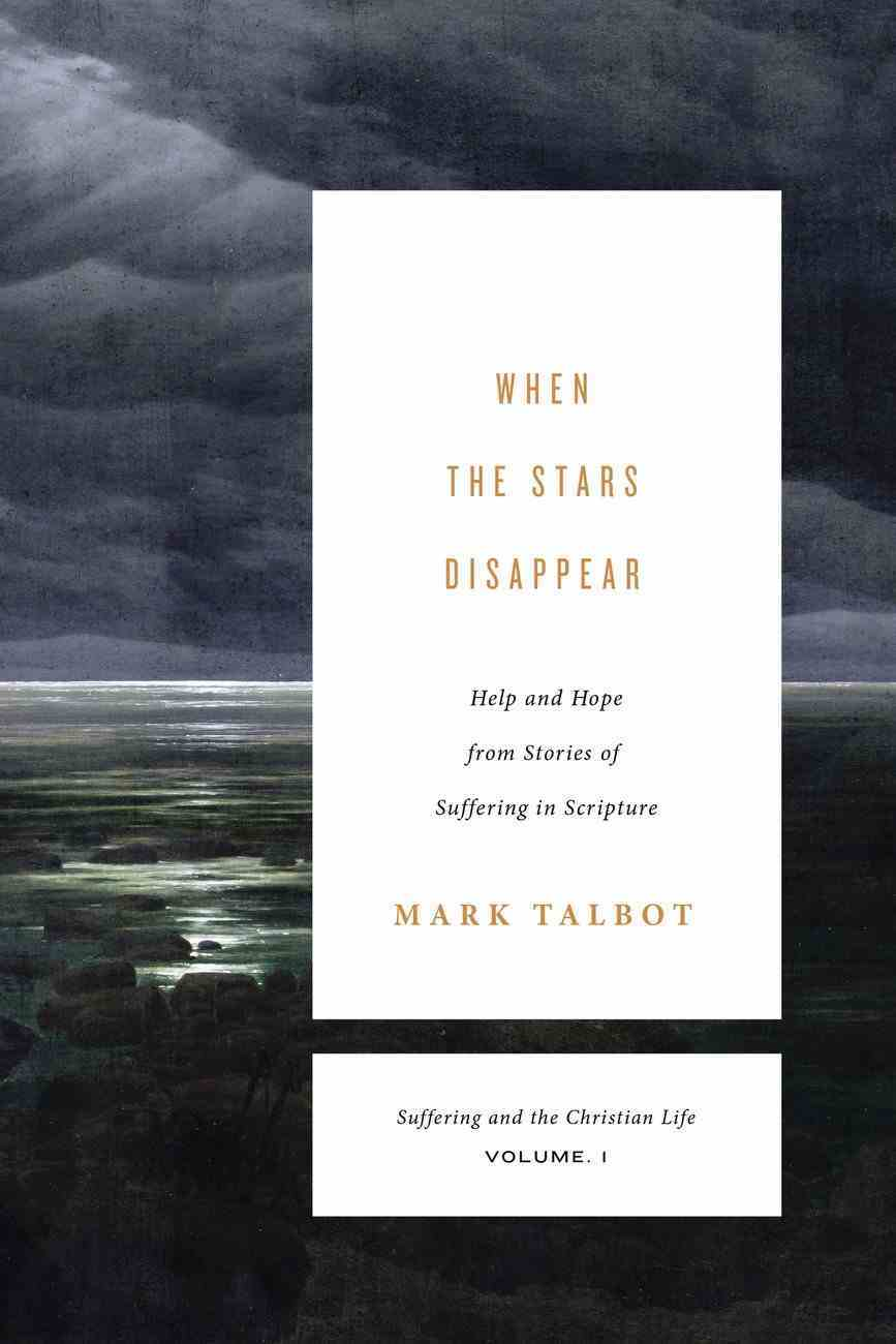 When the Stars Disappear: Help and Hope From Stories of Suffering in Scripture Paperback