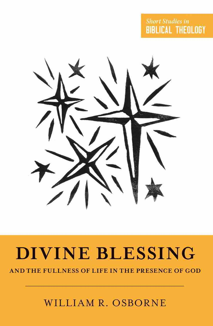 """Divine Blessing and the Fullness of Life in the Presence of God: """"A Biblical Theology of Divine Blessings"""" (Short Studies In Systematic Theology Series) Paperback"""