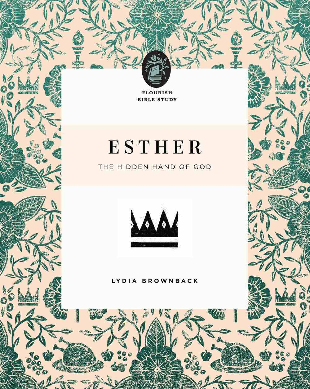 Esther: The Hidden Hand of God (Flourish Womens Bible Study Series) Paperback