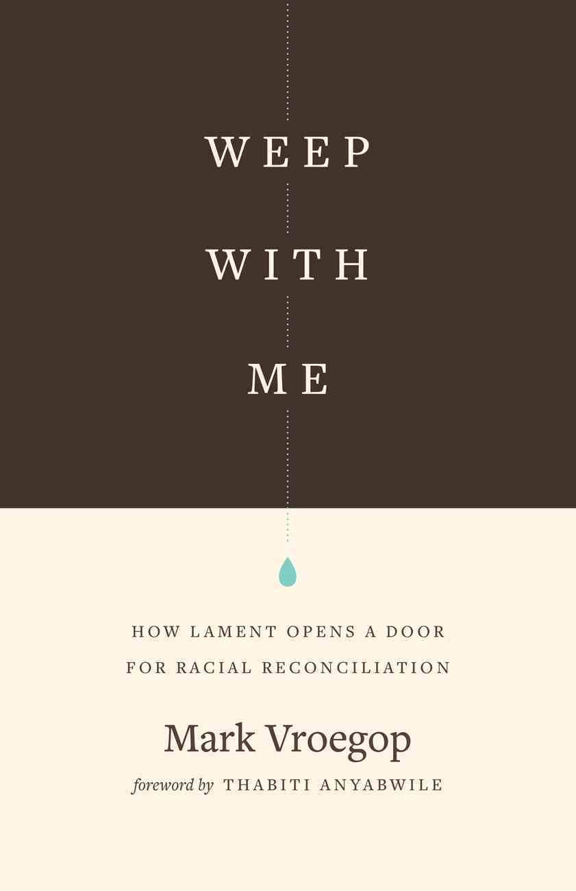Weep With Me: How Lament Opens a Door For Racial Reconciliation Paperback