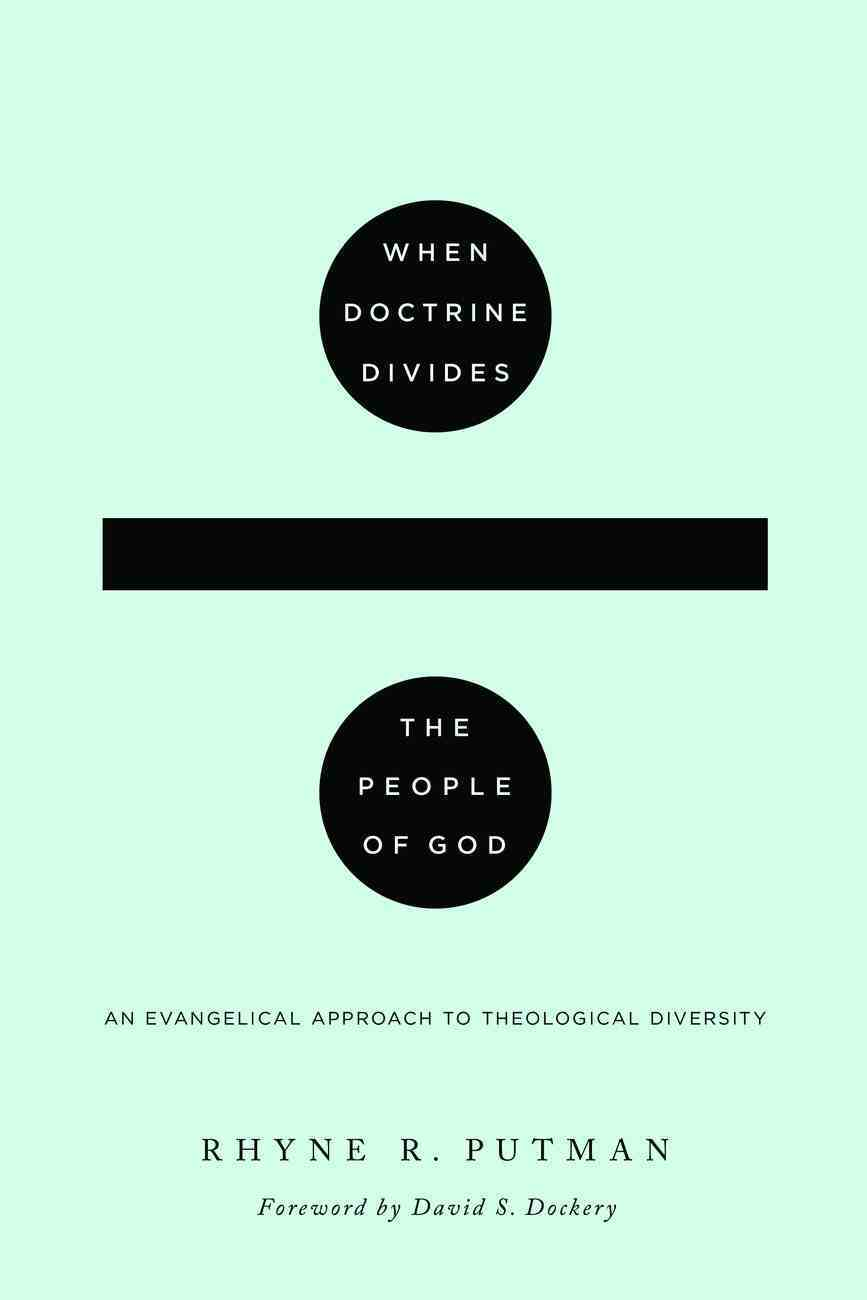 When Doctrine Divides the People of God: An Evangelical Approach to Theological Diversity Paperback